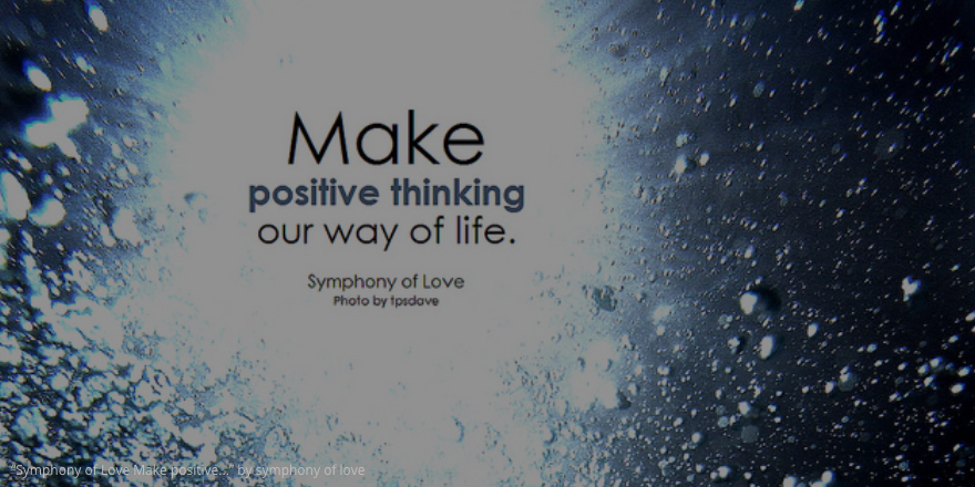 Make positive thinking your way of life